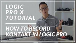 Logic Pro X Tutorial   How to Record Kontakt in Logic Pro X - 2018