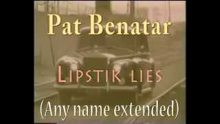 PAT BENATAR-LIPSTICK LIES (Any name-extended)