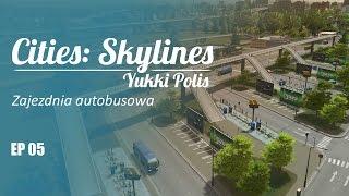 Cities: Skylines na modach - YukkiPolis :: Ep. 05 :: Zajezdnia autobusowa