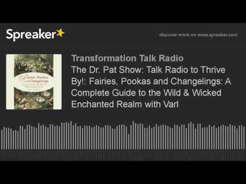 The Dr. Pat Show: Talk Radio to Thrive By!: Fairies, Pookas and Changelings: A Complete Guide to the