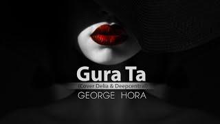 George Hora - Gura Ta (Cover Delia & Deepcentral)