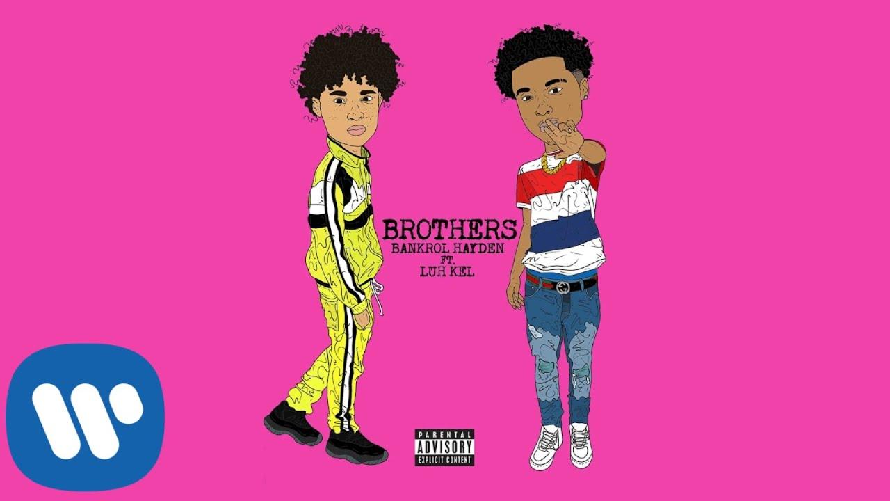 Download Bankrol Hayden - Brothers (feat. Luh Kel) [Official Audio]