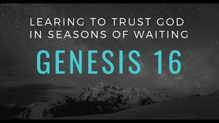 6/7/2020 Learning to Trust God in Seasons of Waiting (Genesis 16)