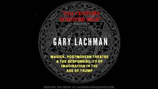 89. Gary Lachman // Magick, Postmodern Theatre & Imagination in the Age of Trump