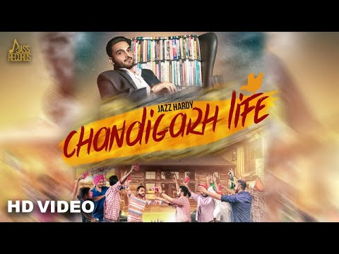Chandigarh Life  ( Full HD) | Jazz Hardy | New Punjabi Songs 2017 | Latest Punjabi Songs 2017