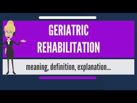 What is GERIATRIC REHABILITATION? What does GERIATRIC REHABILITATION mean?