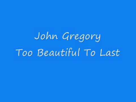 John Gregory - Too Beautiful To Last