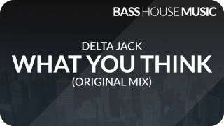 Delta Jack - What You Think (Original Mix)
