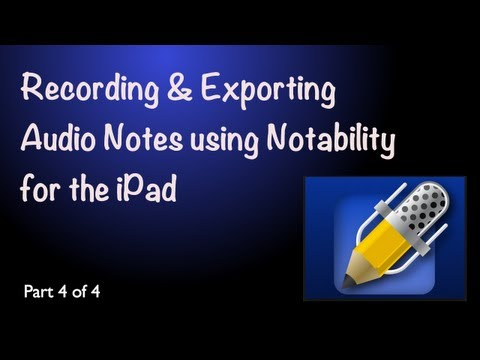 Recording  and exporting audio notes using Notability on the iPad - Part 4 of 4