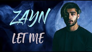 ZAYN - Let Me (Lyrics / Lyric Video) | Official / Original | HD | 2018 |