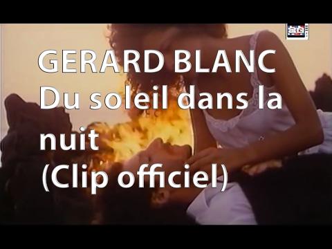 Gerard Blanc - Du Soleil Dans La Nuit (Clip Officiel)