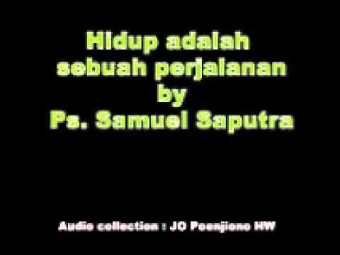 Hidup adalah sebuah perjalanan by Ps Samuel Saputra