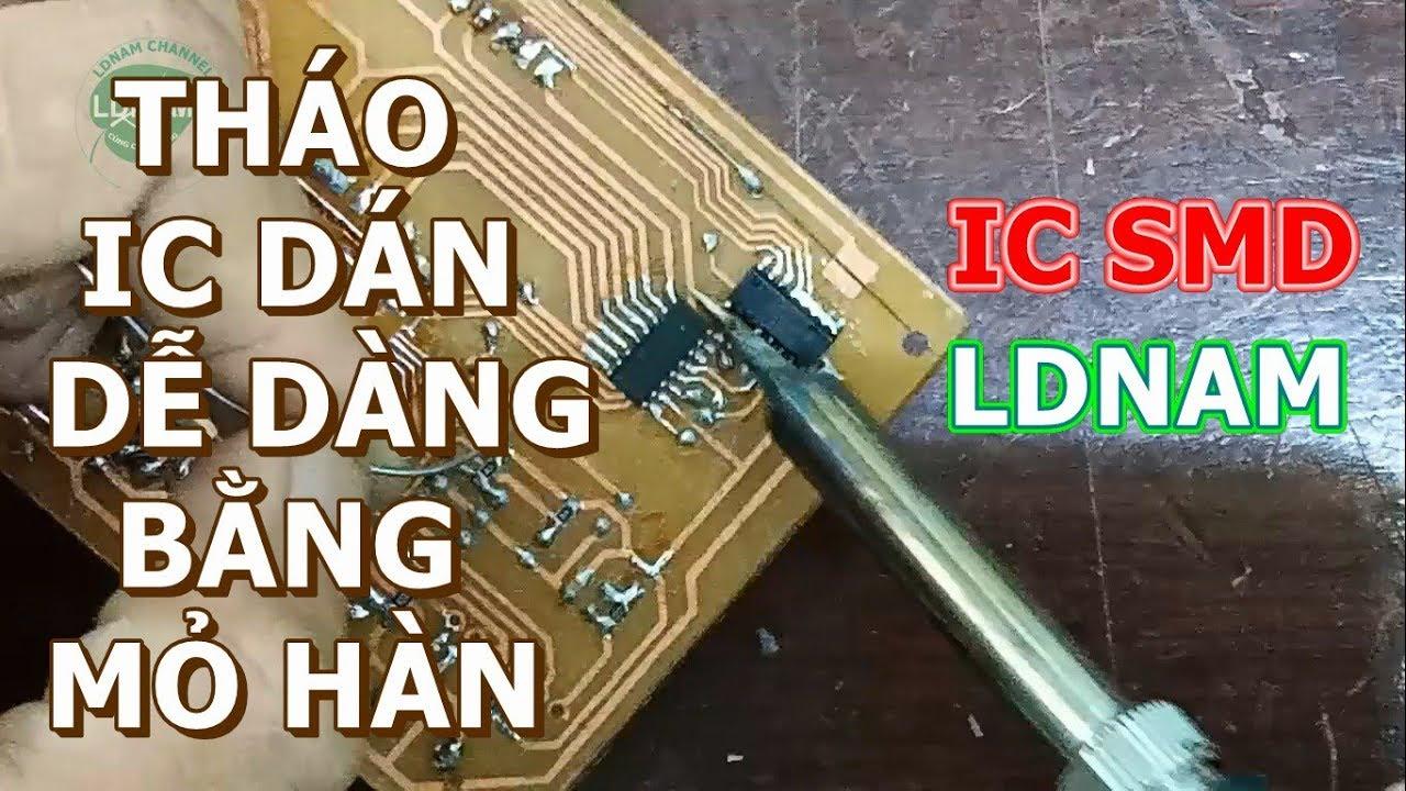 Hướng dẫn tháo IC dán bằng mỏ hàn đơn giản hiệu quả, tháo IC SMD [LDNam]
