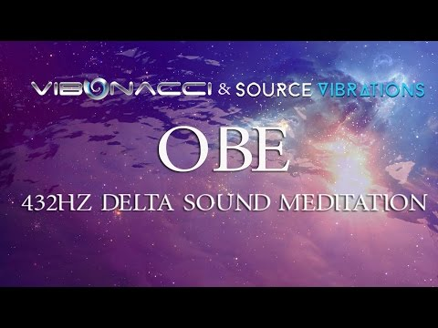 Vibonacci & Source Vibrations (OBE) ~ 432Hz Delta Sound Meditation
