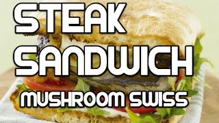 Steak Sandwich Recipe - Mushroom Swiss Cheese