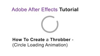 After Effects Tutorial - How To Create a Throbber (Circle Loading Animation)
