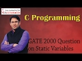 C Programming 37 GATE 2000 Question on Static Variables