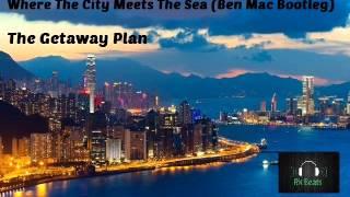 The Getaway Plan - Where The City Meets The Sea (Ben Mac Bootleg)