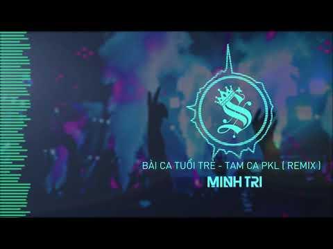 BÀI KA TUỔI TRẺ - TAMKA PKL   DJ MINH TRI REMIX