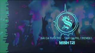 BÀI KA TUỔI TRẺ - TAMKA PKL | DJ MINH TRI REMIX