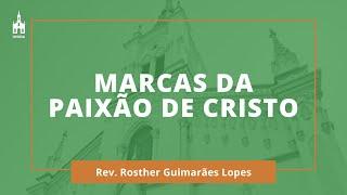 Marcas Da Paixão De Cristo - Rev. Rosther Guimarães Lopes - Culto Especial de Páscoa - 10/04/2020