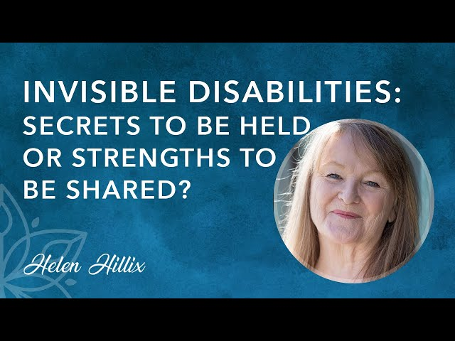 Invisible Disabilities: Secrets to Hide or Strengths to Share?