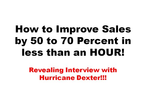 Improve sales by 50 to 70 Percent in Less than an HOUR! | Revealing Interview with Hurricane Dexter!