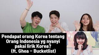 Pendapat orang Korea tentang orang Indo yg nyanyi pakai lirik Korea? (ft. lagu Ghea - Bucketlist)