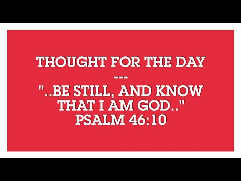 Be still, and know that IamGod(Psalm 46:10) Thought for the day, Oct 16, 2017