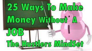 25 Ways To Make Money Without A Job - The Hustler