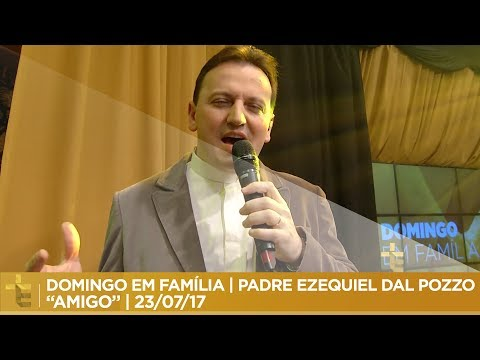 PADRE EZEQUIEL DAL POZZO  AMIGO  DOMINGO EM FAMÍLIA  23/07/17
