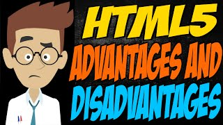HTML5 Advantages and Disadvantages