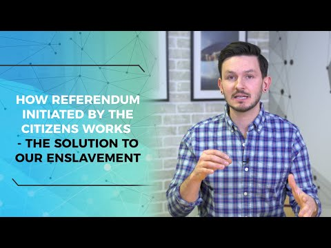 How A Referendum Initiated By The Citizens Works - The Solution To Our Enslavement
