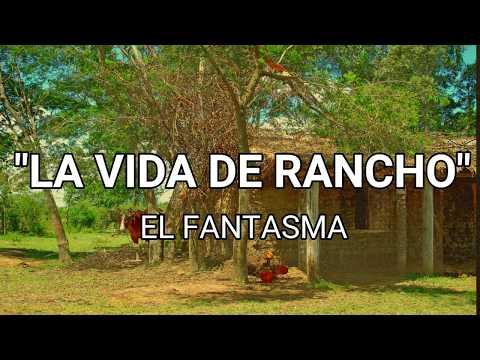 LETRA LA VIDA DE RANCHO!! EL FANTASMA.