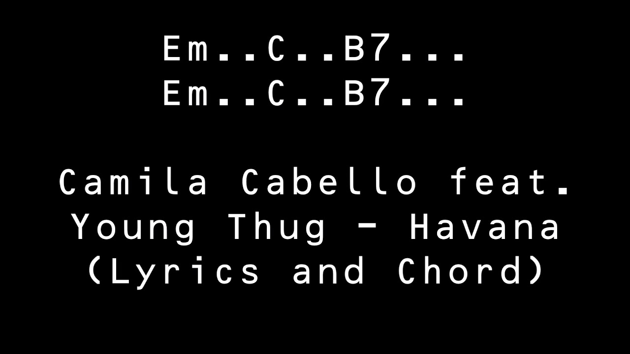 Camila Cabello feat. Young Thug - Havana (Lyrics and Chord ...