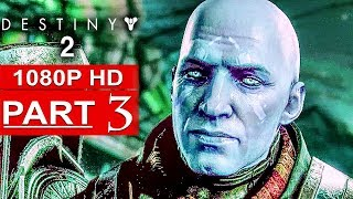 DESTINY 2 Gameplay Walkthrough Part 3 Campaign FULL GAME [1080p HD] - No Commentary