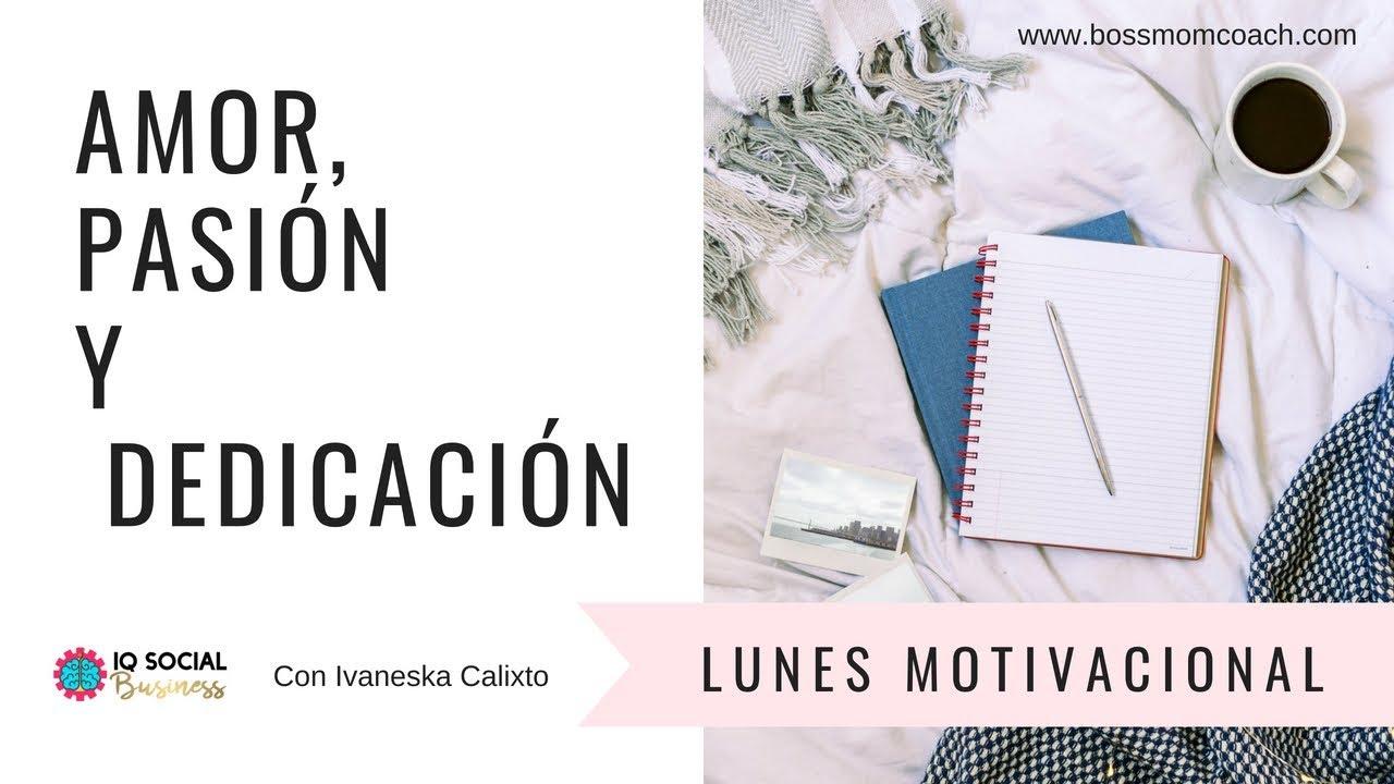 Lunes Motivacional El Amor Pasión Y Dedicación Por Lo Que Haces