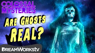Could Ghosts Be Real? | COLOSSAL MYSTERIES