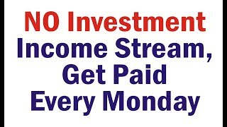 NO Investment Income Stream, Get Paid Every Monday