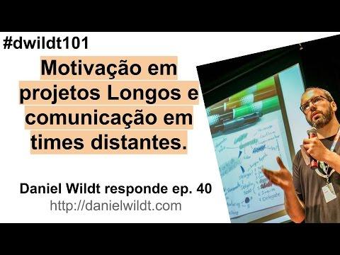 Motivação em projetos Longos e comunicação em times distantes. #dwildt101 ep 40