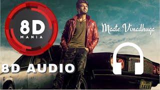 Maate Vinadhuga || 8D AUDIO || Taxiwaala Movie || Vijay Deverakonda || Sid Sriram