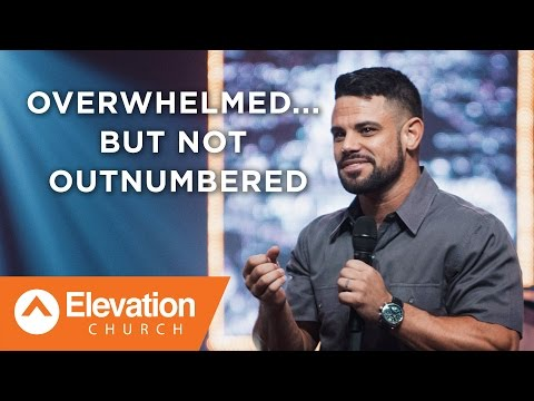 Overwhelmed...But Not Outnumbered | Pastor Steven Furtick