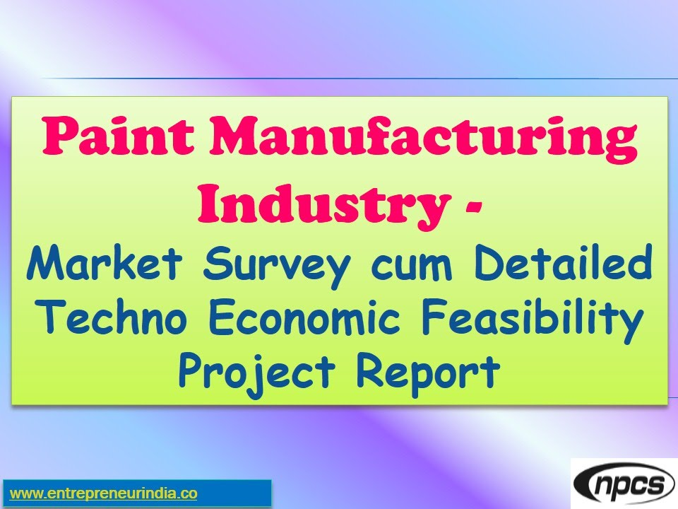Paint Manufacturing Industry  Market Survey Cum Detailed Techno