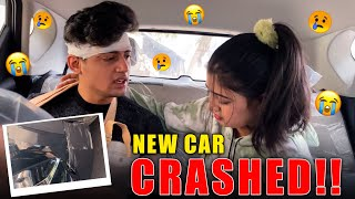 ACCIDENT PRANK ON SURBHI 😨 || NEW CAR CRASHED 😭💔