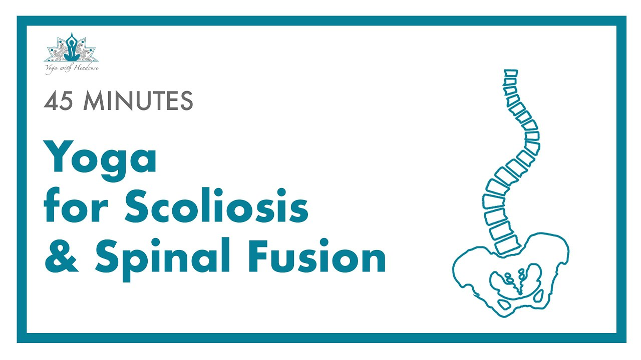 45 minutes Yoga for Scoliosis & Spinal Fusion Practice