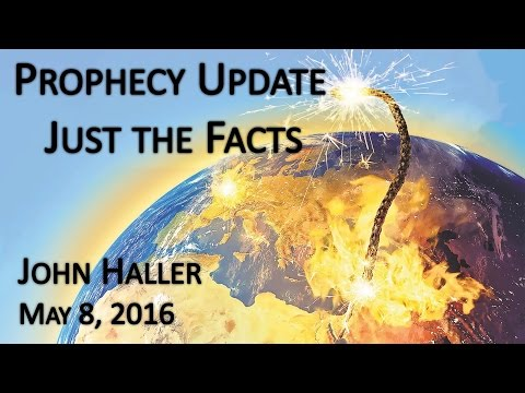 """2016 05 08 John Haller's Prophecy Update """"Just the Facts"""""""