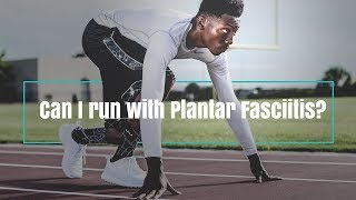 Can I run with Plantar Fasciitis?