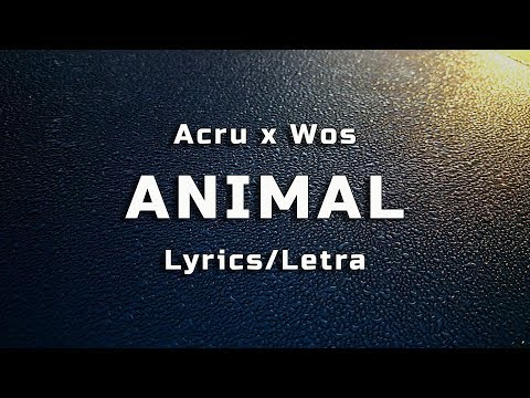 Acru X Wos Animal Lyrics Letra Youtube
