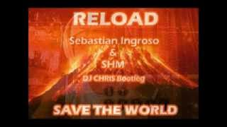 Sebastian Ingrosso Reload   SHM Save the world mix [ DJ CHRIS bootleg ]