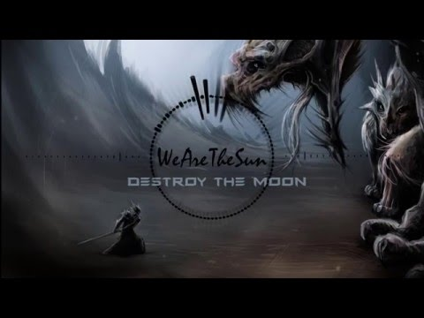 We Are The Sun - Destroy The Moon (Drum & Bass)